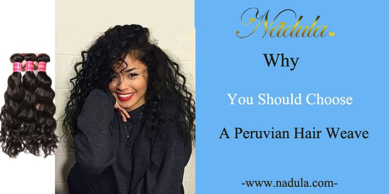 Why You Should Choose A Peruvian Hair Weave Nadula