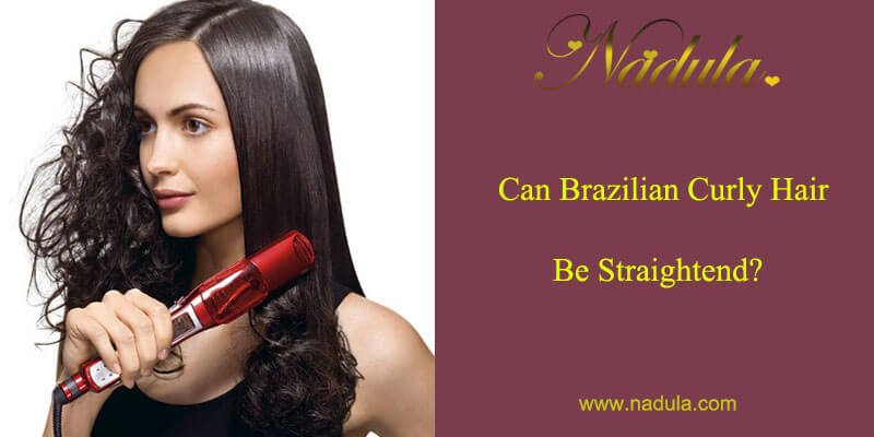 Can Brazilian curly hair be straightened?