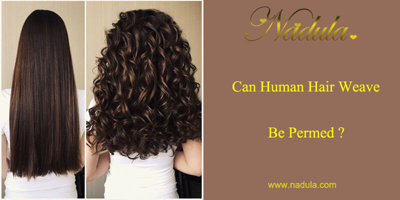 Can Human Hair Weave Be Permed Nadula