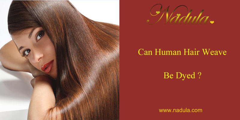 Can Human Hair Weave Be Dyed Nadula