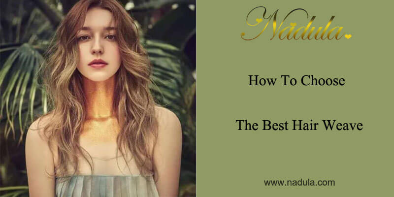 How to choose the best hair weaves?