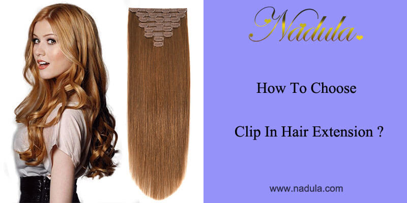 How To Choose Clip In Hair Extension Nadula