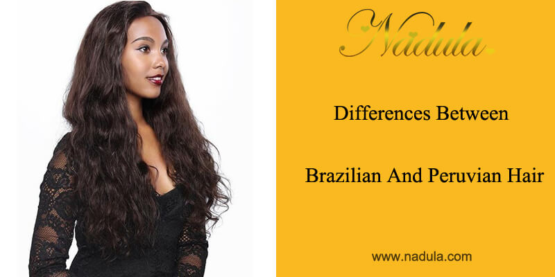 Differences Between Brazilian And Peruvian Hair Nadula