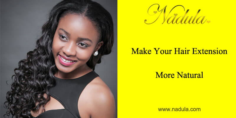 Make your hair extension more natural