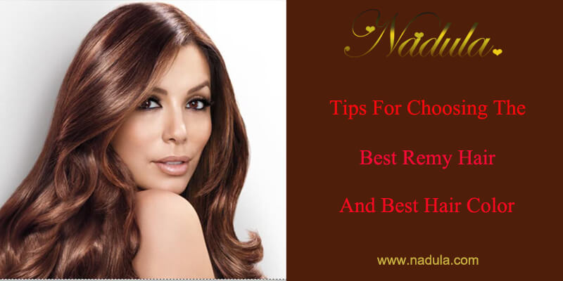 Tips For Choosing The Best Remy Hair And Best Hair Color Nadula