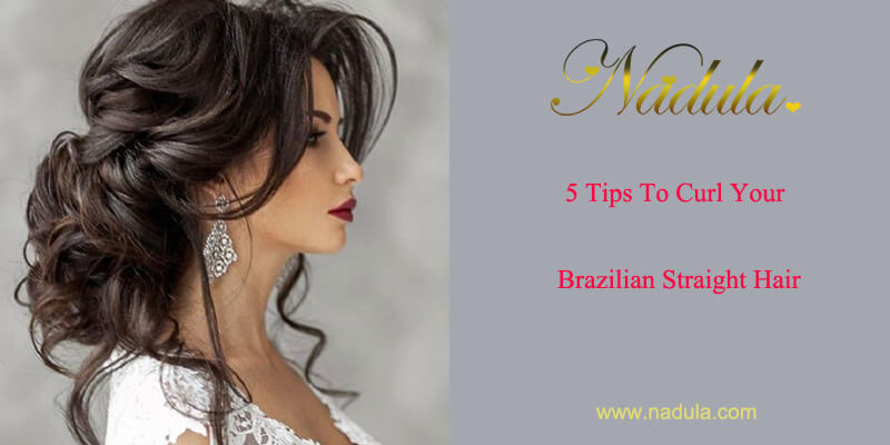 5 Tips To Curl Your Brazilian Straight Hair
