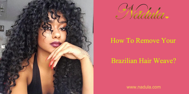 How To Remove Your Brazilian Hair Weave?