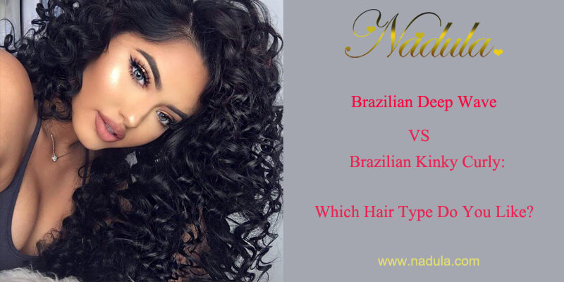 Brazilian Deep Wave VS Brazilian Kinky Curly: Which Hair Type Do You Like?