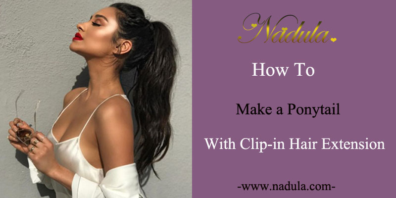 How To Make A Ponytail With Clip In Hair Extension Nadula