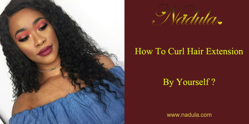 How To Curl Hair Extension By Yourself Nadula