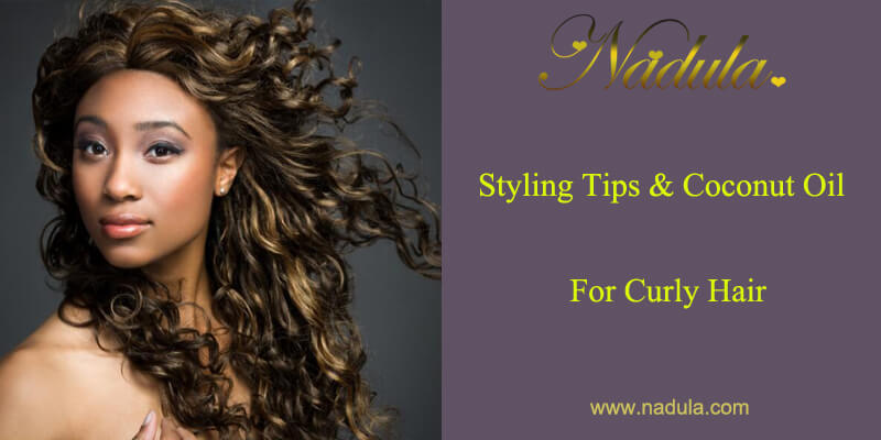 Styling Tips & Coconut Oil For Curly Hair