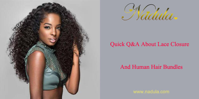 Quick Q&A About Lace Closure And Human Hair Bundles