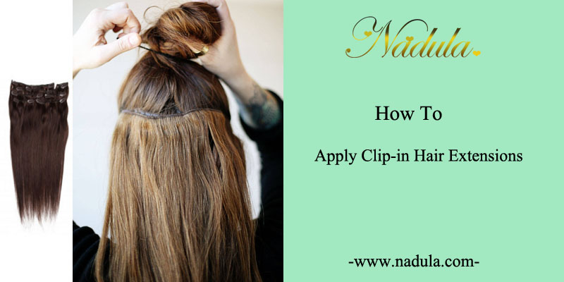 How To Apply Clip In Hair Extensions Nadula