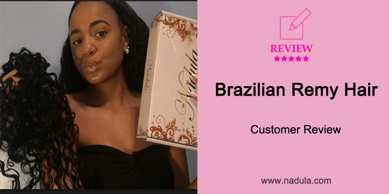 Nadula Brazilian Remy Hair Customer Review