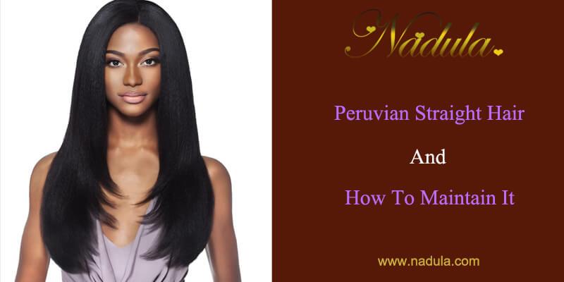 Peruvian Straight Hair And Easy Ways To Maintain It Nadula