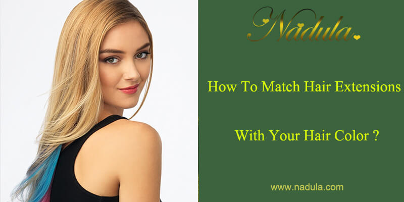 How To Match Hair Extensions With Your Hair Color Nadula