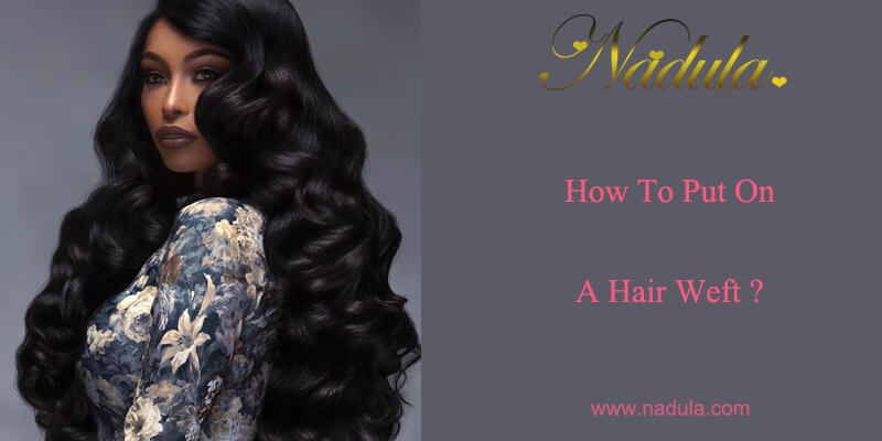 How to put on a hair weft?