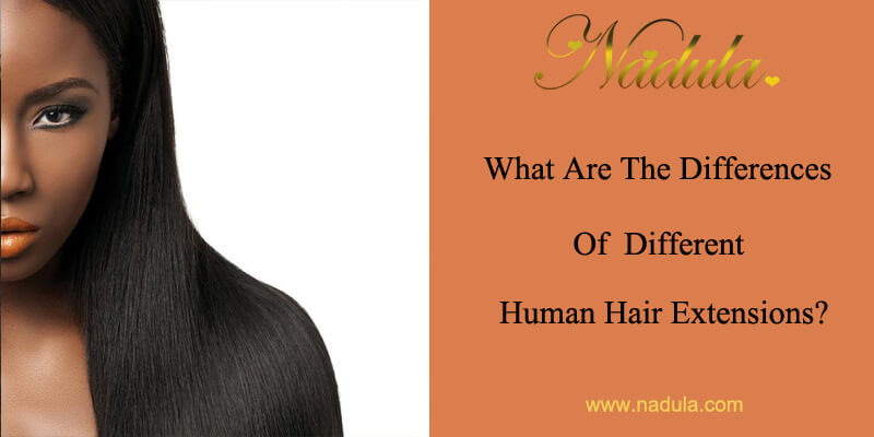 What Are The Differences Of Different Human Hair Extensions?