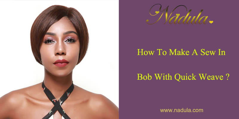 How To Make A Sew In Bob With Quick Weave Nadula