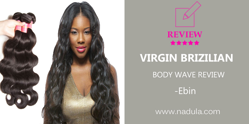 Ebin's Brazilian Body Wave Virgin Hair Review