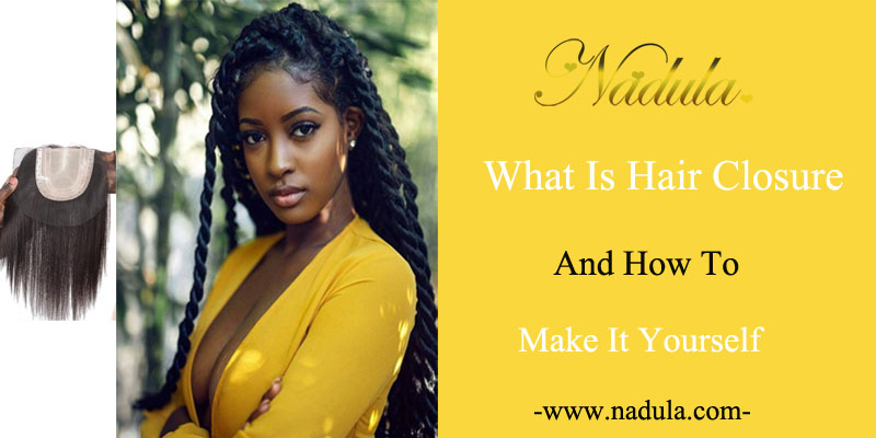 What is hair closure and how to make a closure yourself