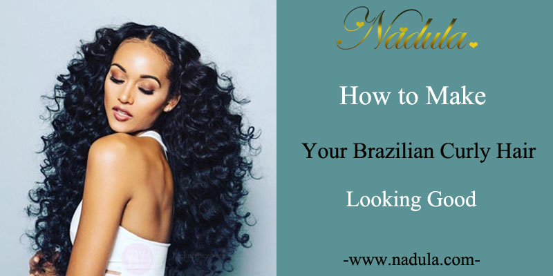 How to make your Brazilian curly hair looking good