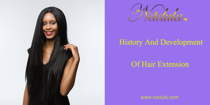 History And Development Of Hair Extension Nadula