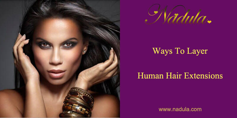 Ways To Layer Human Hair Extensions
