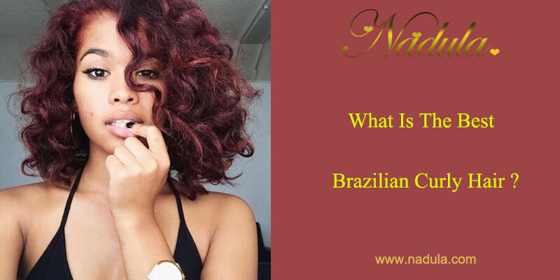 What Is The Best Brazilian Curly Hair?