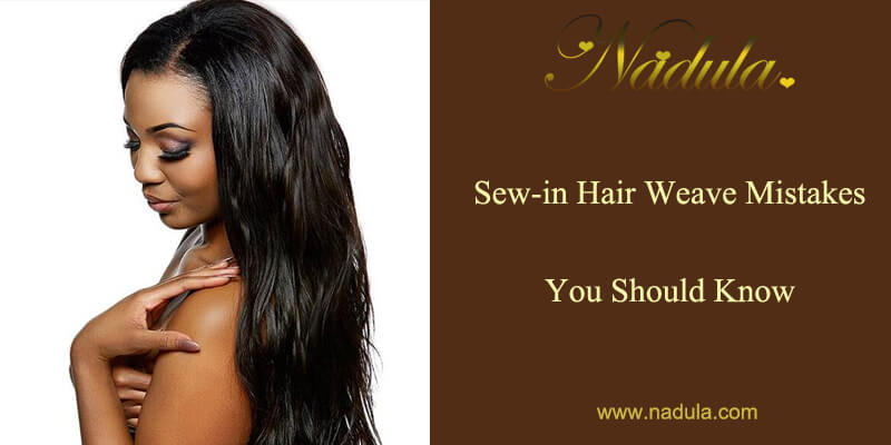 Sew-in Hair Weave Mistakes You Should Know