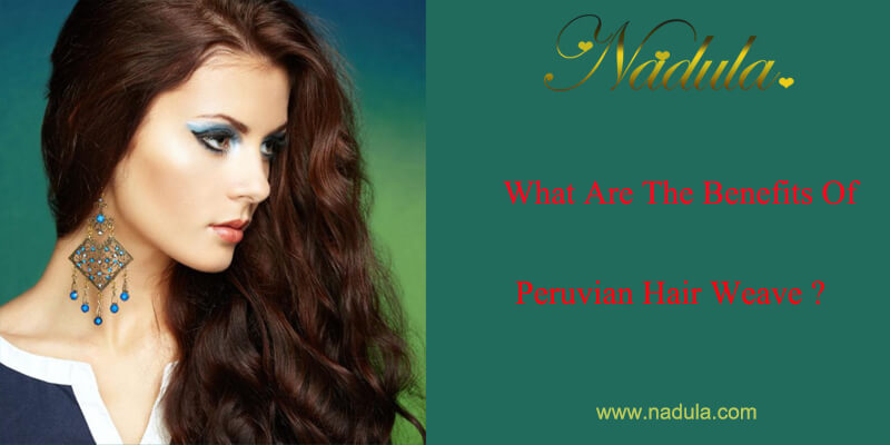 What Are The Benefits Of Peruvian Hair Weave?