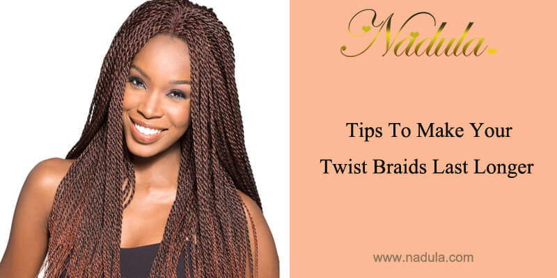Tips To Make Your Twist Braids Last Longer