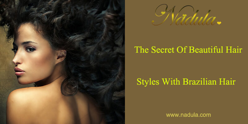 The Secret Of Beautiful Hair Styles With Brazilian Hair