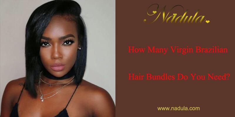 How Many Virgin Brazilian Hair Bundles Do You Need?