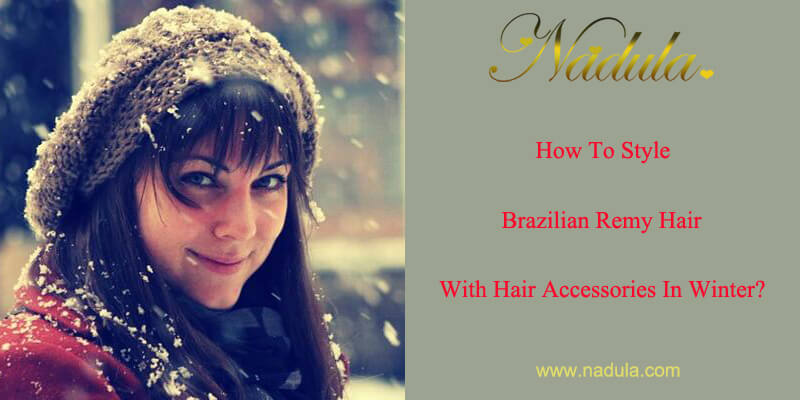 How To Style Brazilian Remy Hair With Hair Accessories In Winter?
