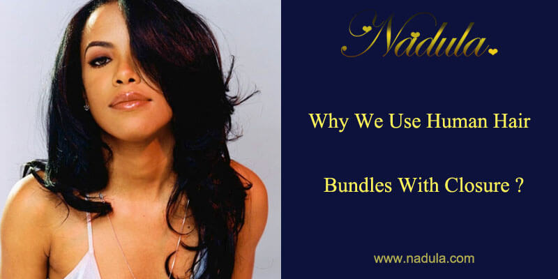 Why We Use Human Hair Bundles With Closure?