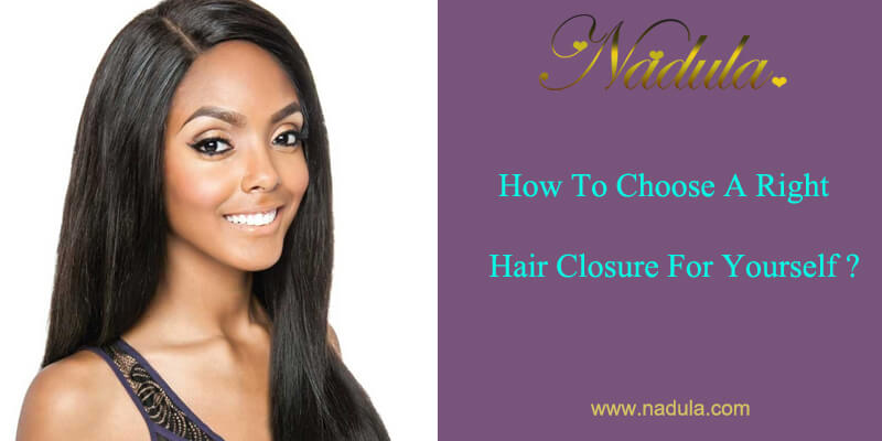 How To Choose A Right Hair Closure For Yourself?