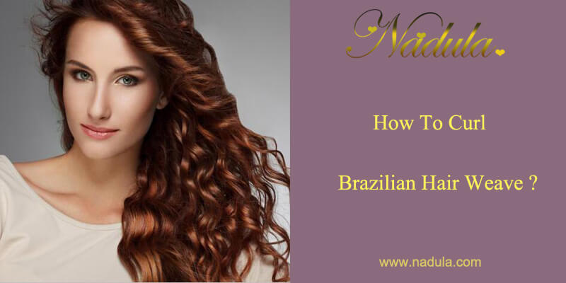 How To Curl Brazilian Hair Weave?
