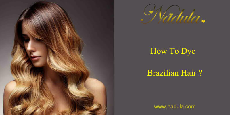 How to dye Brazilian hair?