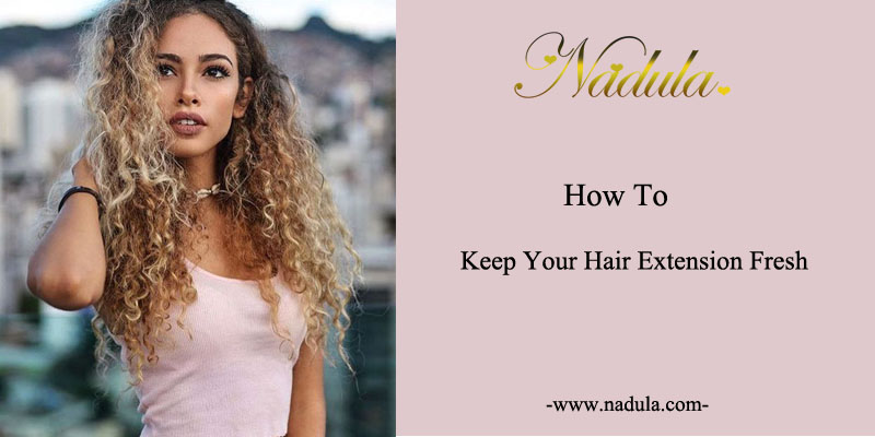 how_to_keep_your_hair_extensions_fresh