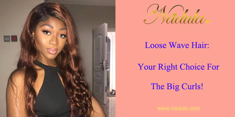 Loose Wave Hair: Your Right Choice For The Big Curls!