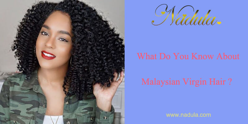 What Do You Know About Malaysian Virgin Hair?