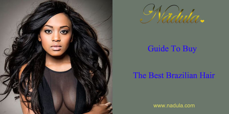 Guide To Buy The Best Brazilian Hair