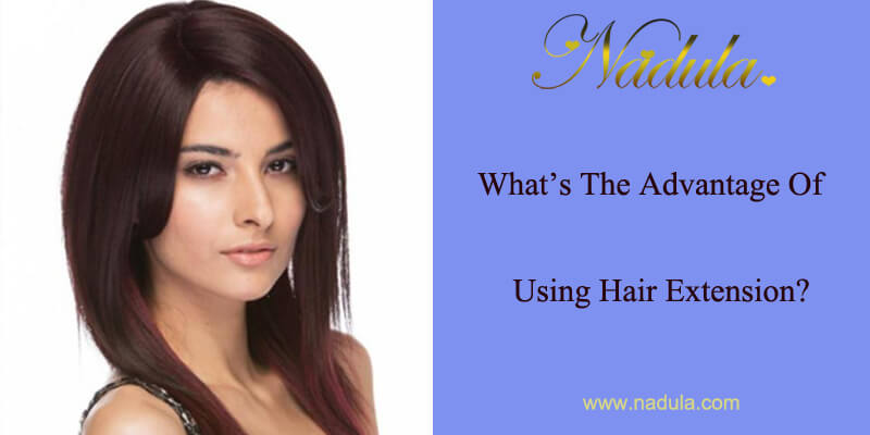 What's The Advantage Of Using Hair Extension?