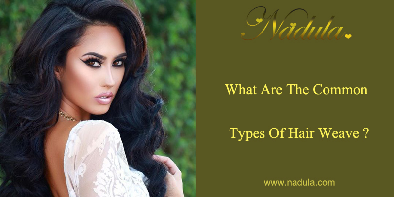 What are the common types of hair weave?