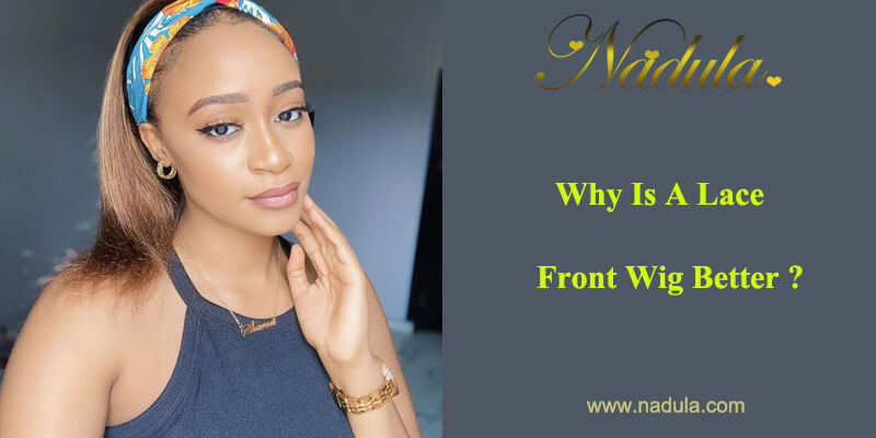 Why Is A Lace Front Wig Better?