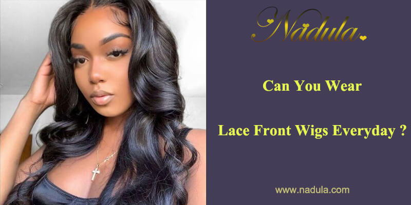 Can You Wear Lace Front Wigs Everyday?