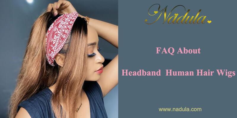 FAQ About Headband Human Hair Wigs