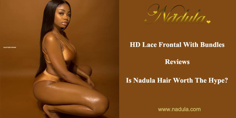 HD Lace Frontals With Bundles Reviews-Is Nadula Hair Worth The Hype?