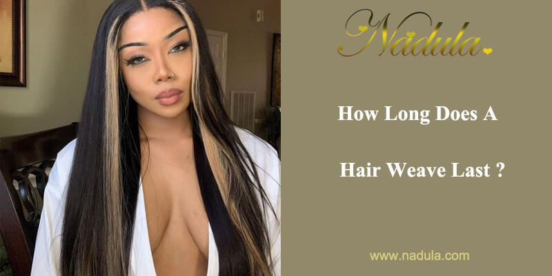 How Long Does A Hair Weave Last?